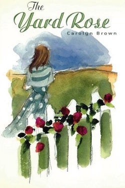 The Yard Rose by Carolyn Brown