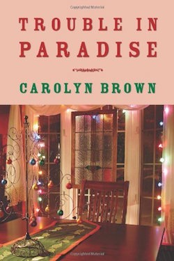 Trouble in Paradise by Carolyn Brown